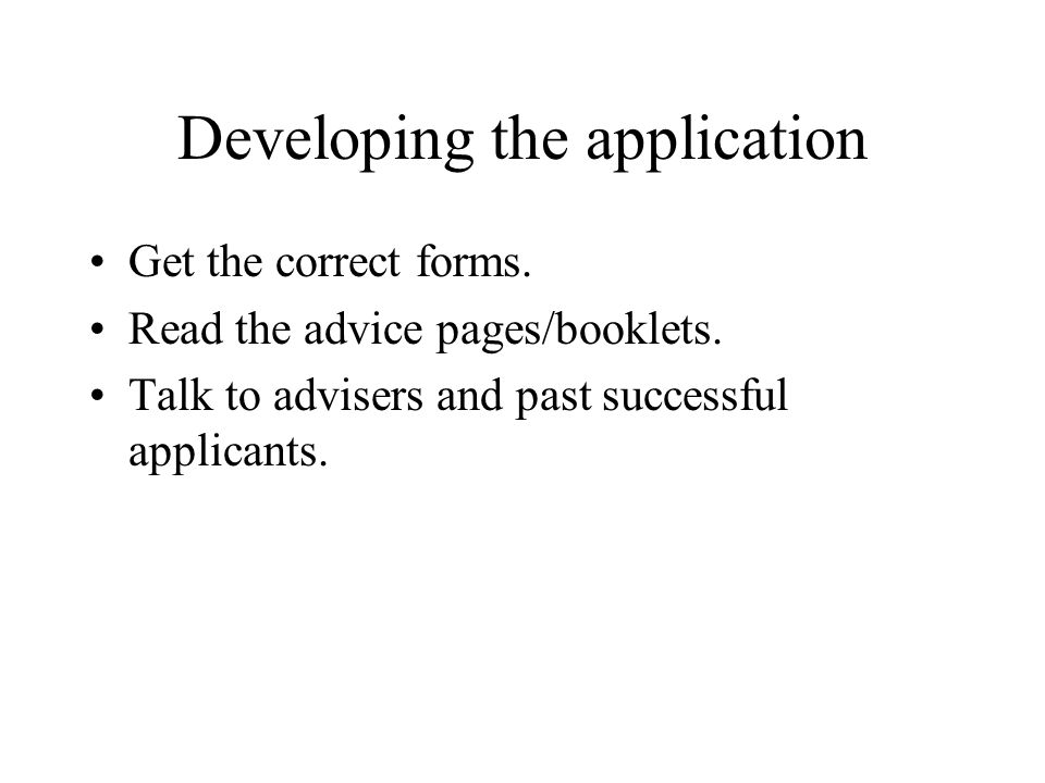 Developing the application Get the correct forms. Read the advice pages/booklets.