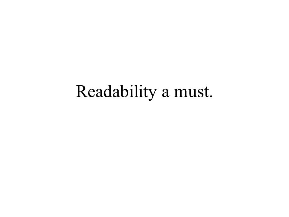 Readability a must.