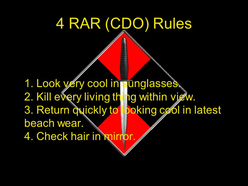 4 RAR (CDO) Rules 1.Look very cool in sunglasses.