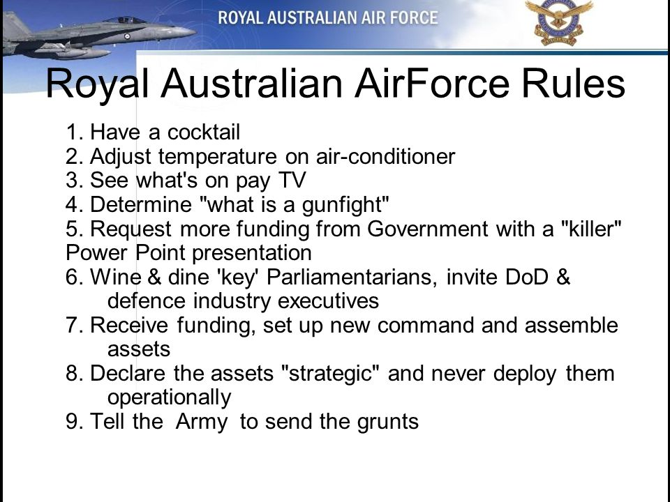 Royal Australian AirForce Rules 1.Have a cocktail 2.