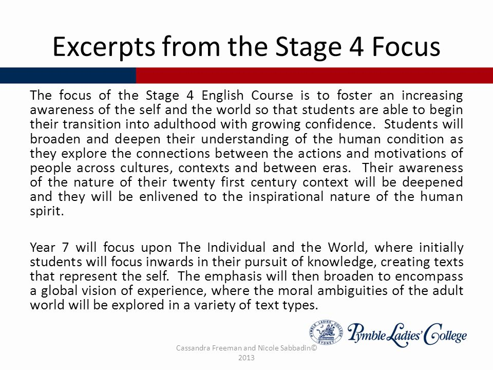 Excerpts from the Stage 4 Focus The focus of the Stage 4 English Course is to foster an increasing awareness of the self and the world so that students are able to begin their transition into adulthood with growing confidence.