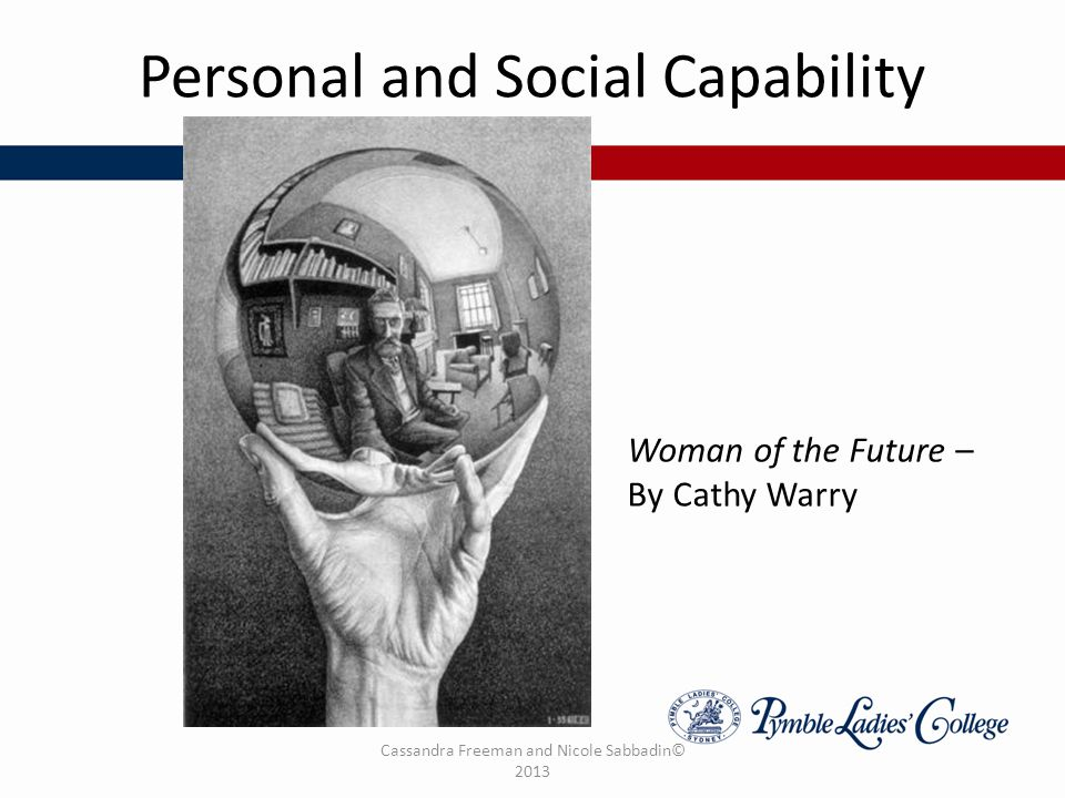 Cassandra Freeman and Nicole Sabbadin© 2013 Personal and Social Capability Woman of the Future – By Cathy Warry