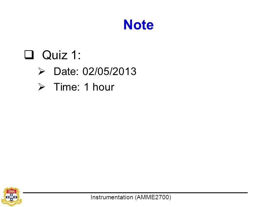 Instrumentation (AMME2700) Note  Quiz 1:  Date: 02/05/2013  Time: 1 hour