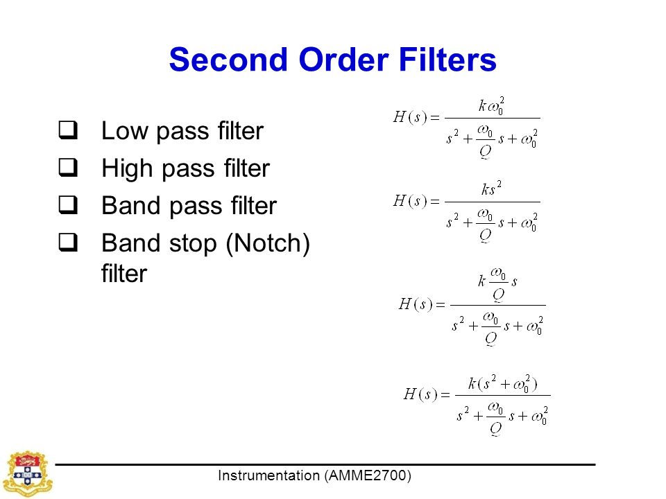 Instrumentation (AMME2700) Second Order Filters  Low pass filter  High pass filter  Band pass filter  Band stop (Notch) filter