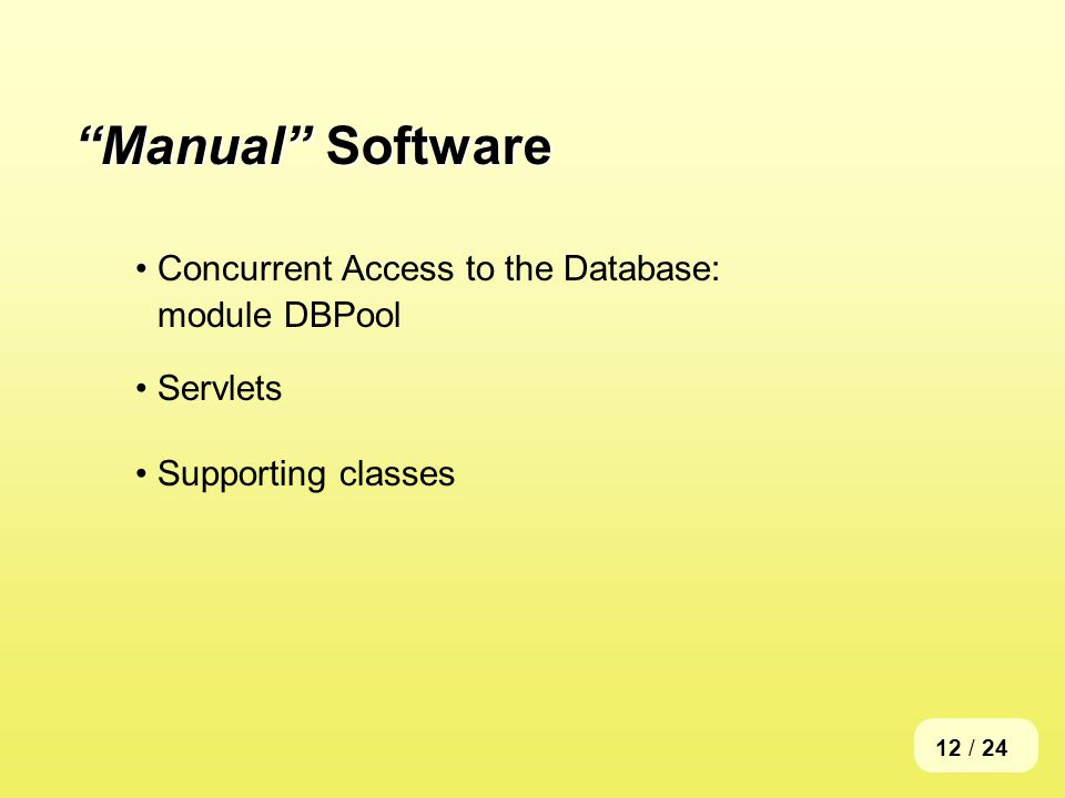 12 / 24 Manual Software Concurrent Access to the Database: module DBPool Servlets Supporting classes
