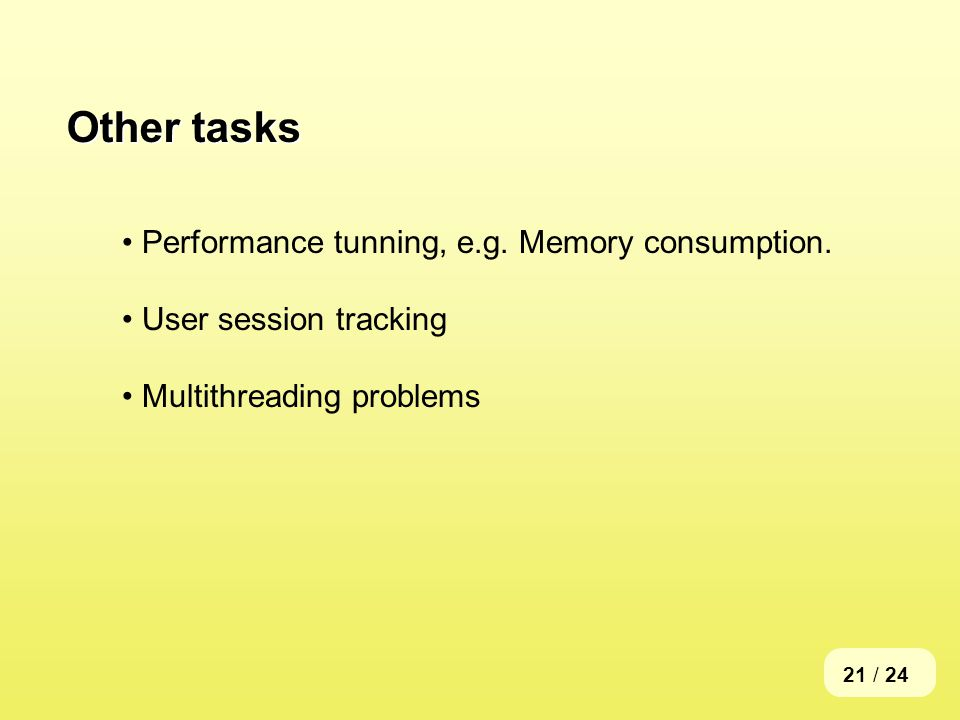 21 / 24 Other tasks Performance tunning, e.g. Memory consumption.