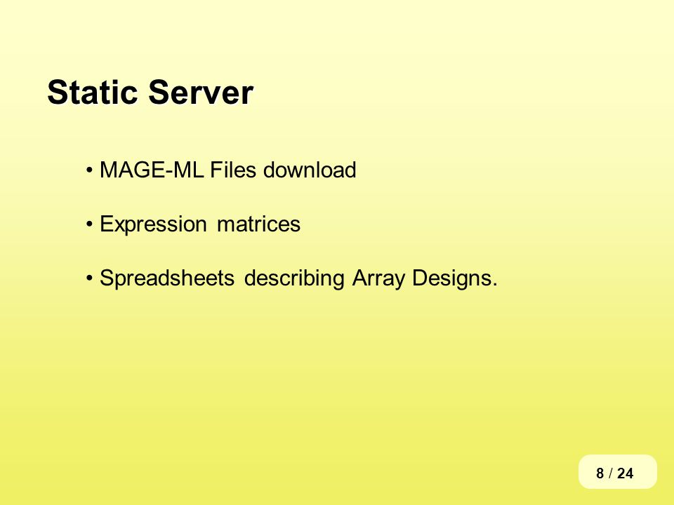 8 / 24 Static Server MAGE-ML Files download Expression matrices Spreadsheets describing Array Designs.