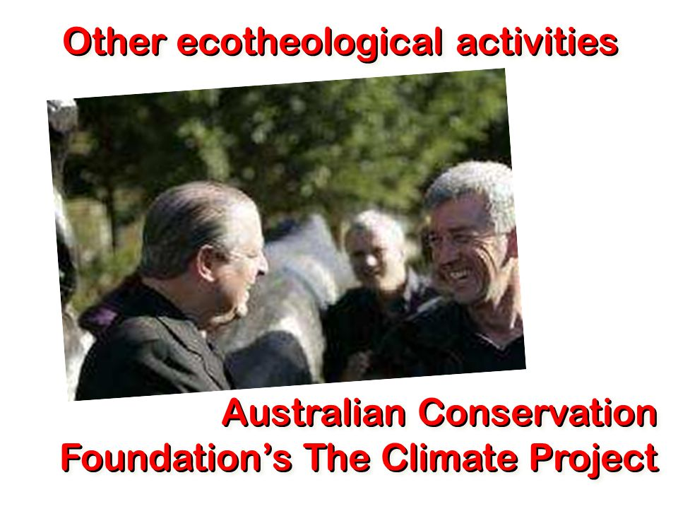 Other ecotheological activities Australian Conservation Foundation's The Climate Project