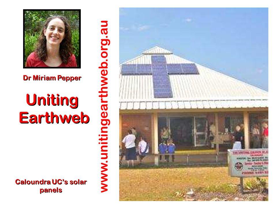 www.unitingearthweb.org.au Dr Miriam Pepper Uniting Earthweb Earthweb Caloundra UC's solar panels