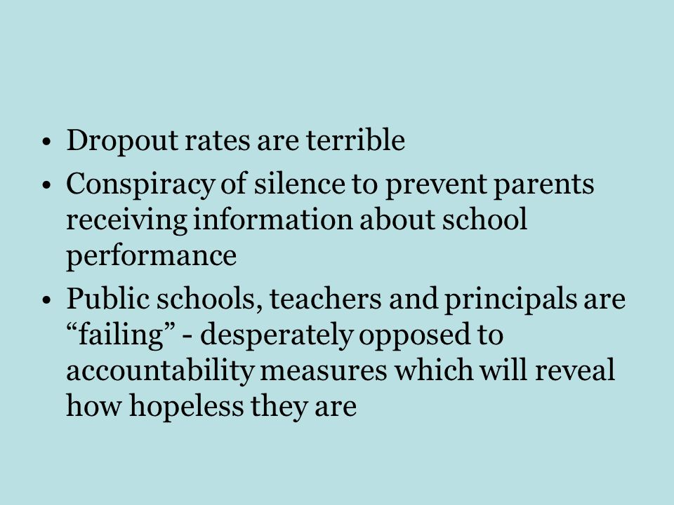 Dropout rates are terrible Conspiracy of silence to prevent parents receiving information about school performance Public schools, teachers and principals are failing - desperately opposed to accountability measures which will reveal how hopeless they are