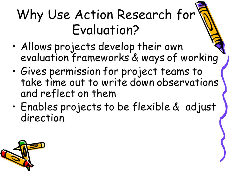 Why Use Action Research for Evaluation.