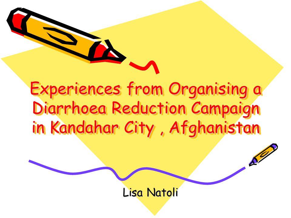 Experiences from Organising a Diarrhoea Reduction Campaign in Kandahar City, Afghanistan Lisa Natoli