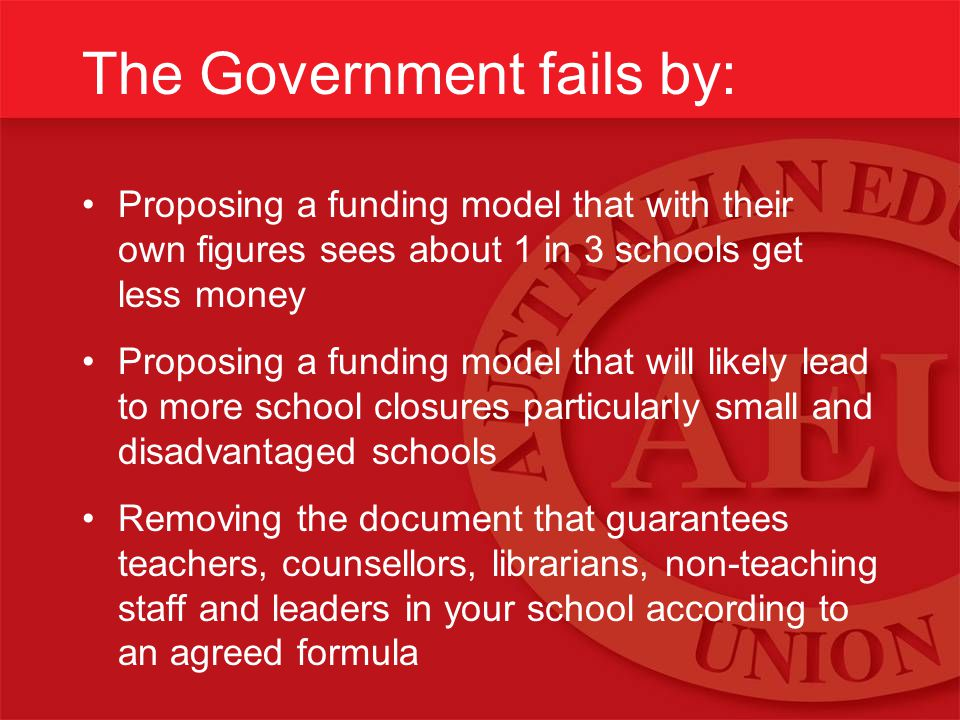 The Government fails by: Proposing a funding model that with their own figures sees about 1 in 3 schools get less money Proposing a funding model that