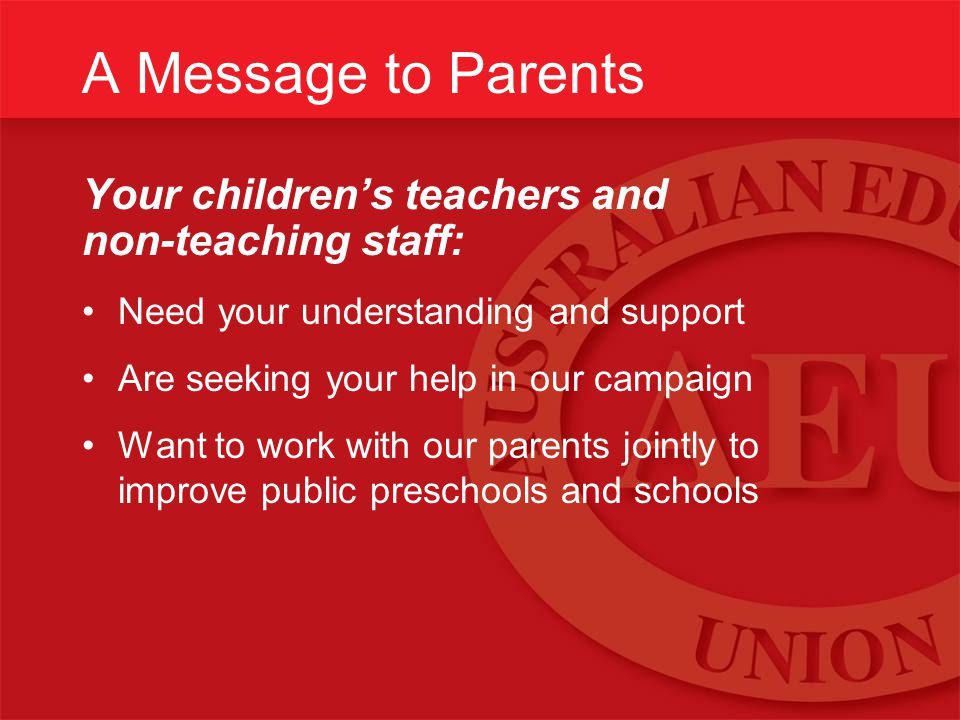 A Message to Parents Your children's teachers and non-teaching staff: Need your understanding and support Are seeking your help in our campaign Want to work with our parents jointly to improve public preschools and schools