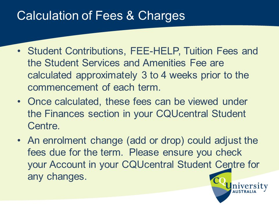 Calculation of Fees & Charges Student Contributions, FEE-HELP, Tuition Fees and the Student Services and Amenities Fee are calculated approximately 3