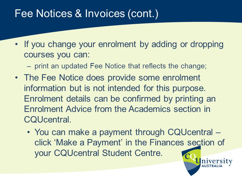 Fee Notices & Invoices (cont.) If you change your enrolment by adding or dropping courses you can: –print an updated Fee Notice that reflects the chan