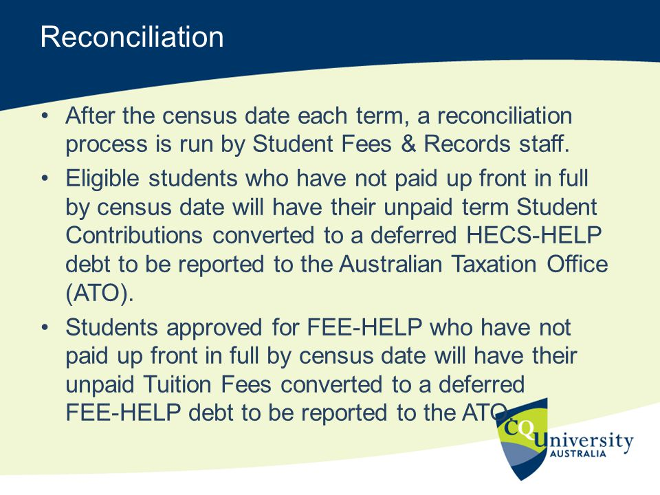 Reconciliation After the census date each term, a reconciliation process is run by Student Fees & Records staff. Eligible students who have not paid u