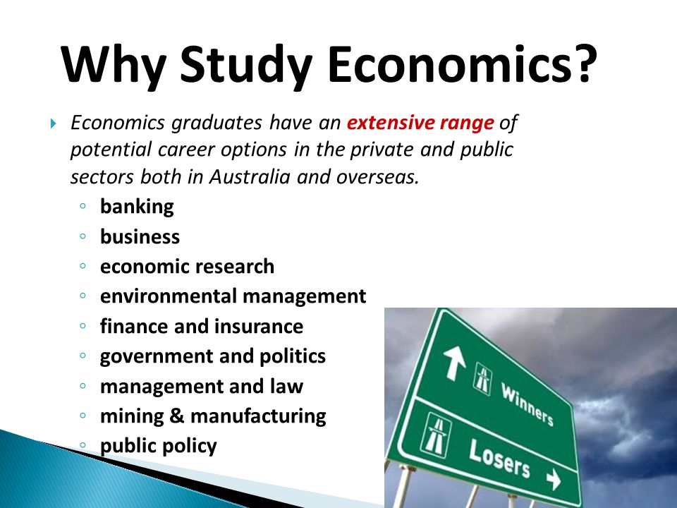  Economics graduates have an extensive range of potential career options in the private and public sectors both in Australia and overseas. ◦ banking