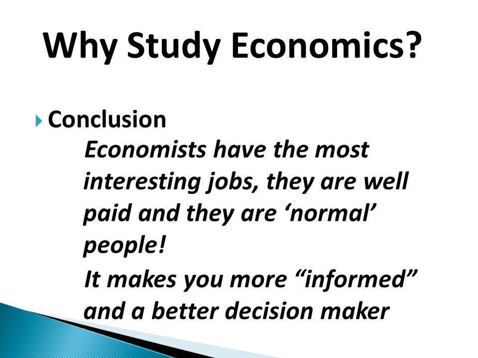  Conclusion Why Study Economics.