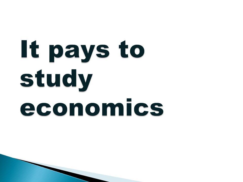 It pays to study economics