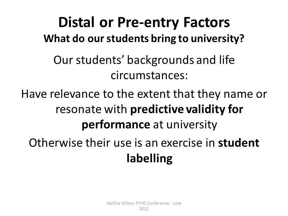 Distal or Pre-entry Factors What do our students bring to university.