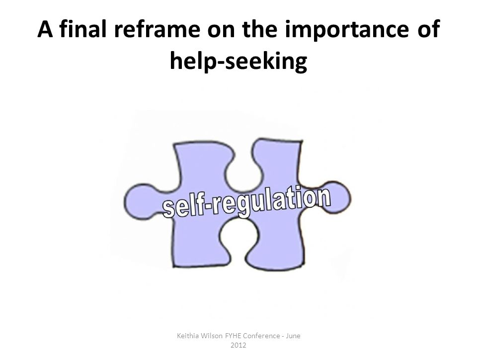 A final reframe on the importance of help-seeking Keithia Wilson FYHE Conference - June 2012