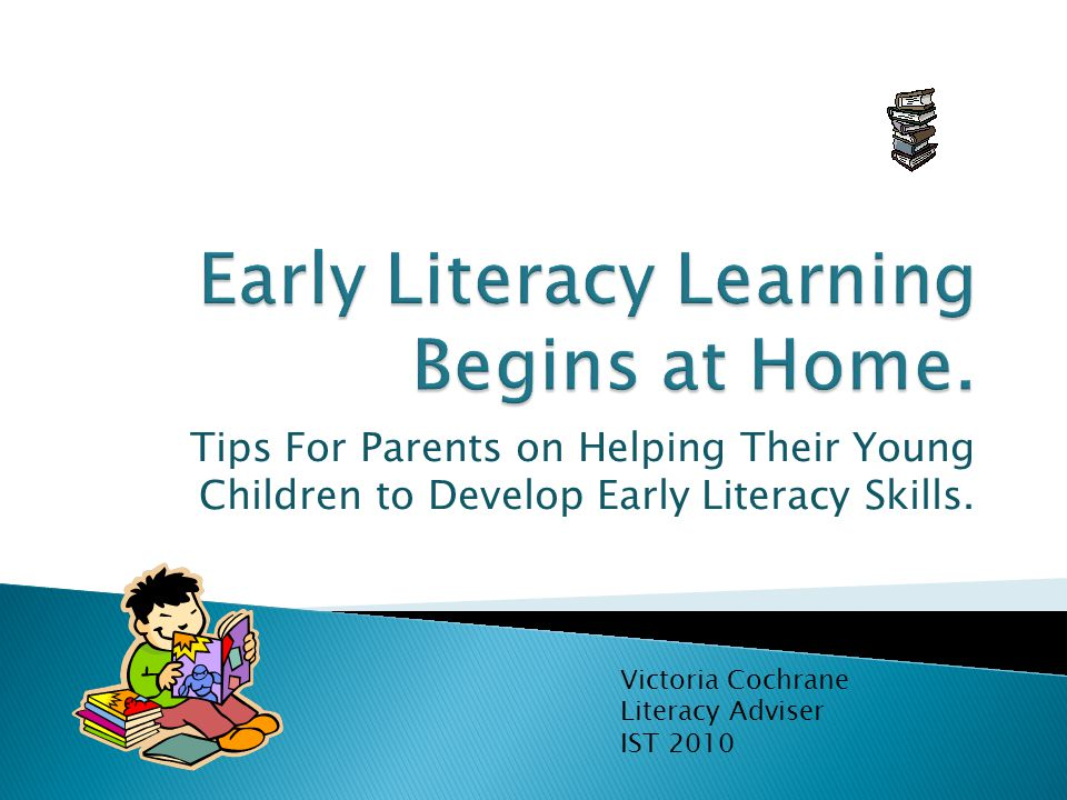 Tips For Parents on Helping Their Young Children to Develop Early Literacy Skills.
