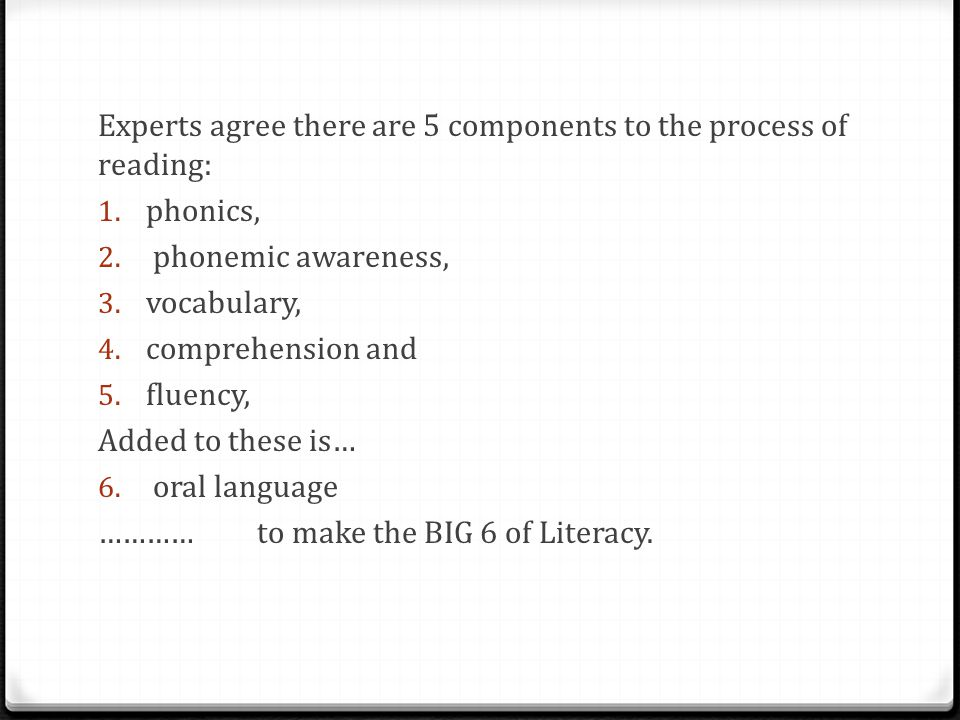 Experts agree there are 5 components to the process of reading: 1.