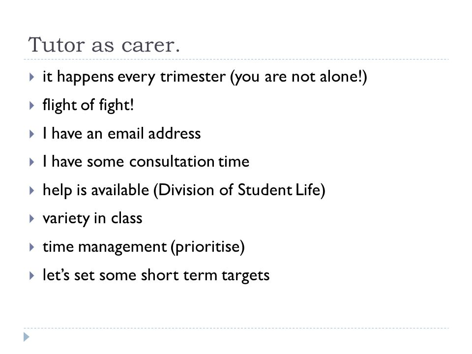 Tutor as carer. it happens every trimester (you are not alone!)  flight of fight.