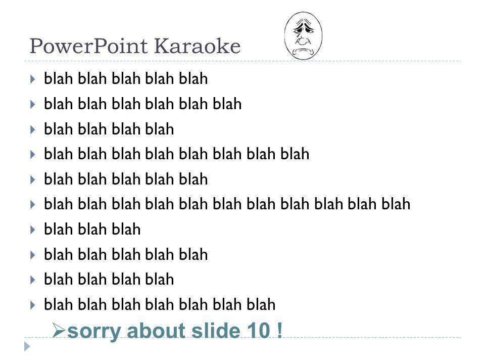 PowerPoint Karaoke  blah blah blah blah blah  blah blah blah blah blah blah  blah blah blah blah  blah blah blah blah blah blah blah blah  blah blah blah blah blah  blah blah blah blah blah blah blah blah blah blah blah  blah blah blah  blah blah blah blah blah  blah blah blah blah  blah blah blah blah blah blah blah  sorry about slide 10 !
