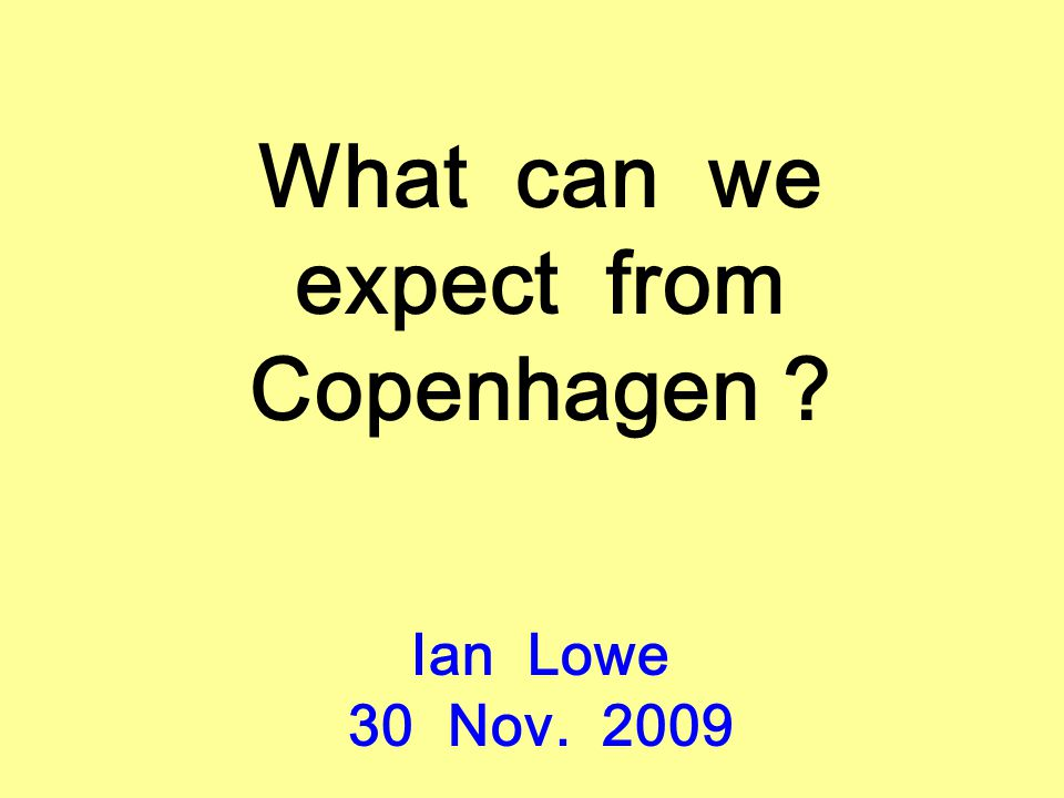 What can we expect from Copenhagen Ian Lowe 30 Nov. 2009