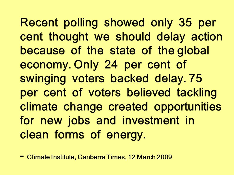 Recent polling showed only 35 per cent thought we should delay action because of the state of the global economy. Only 24 per cent of swinging voters