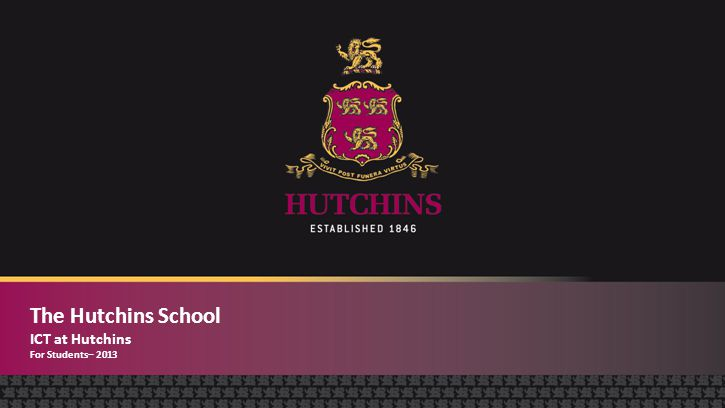 The Hutchins School ICT at Hutchins For Students– 2013