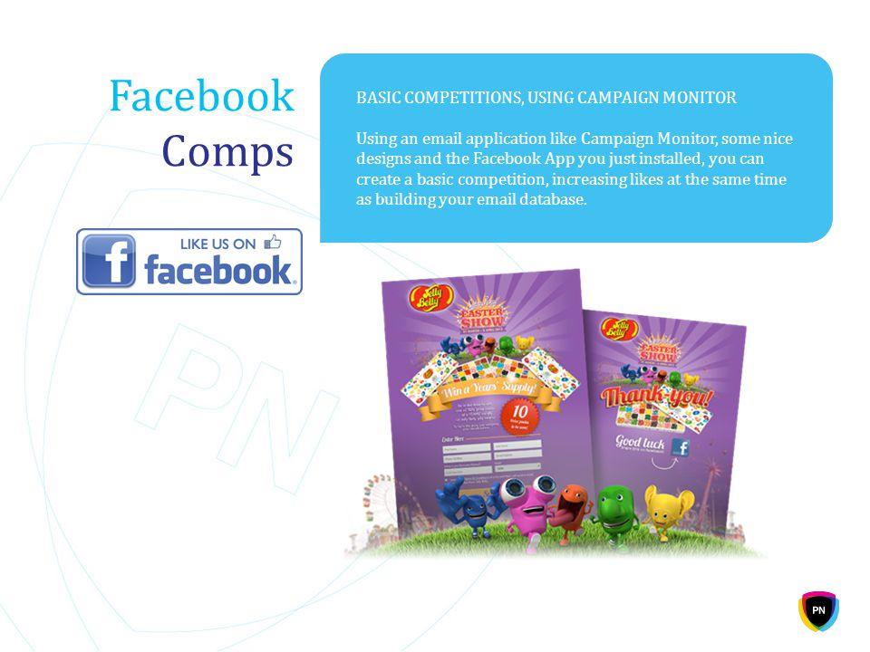 Facebook Comps BASIC COMPETITIONS, USING CAMPAIGN MONITOR Using an email application like Campaign Monitor, some nice designs and the Facebook App you