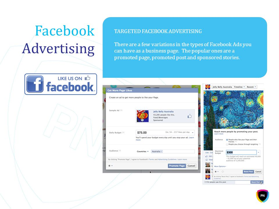 Facebook Advertising TARGETED FACEBOOK ADVERTISING There are a few variations in the types of Facebook Ads you can have as a business page.