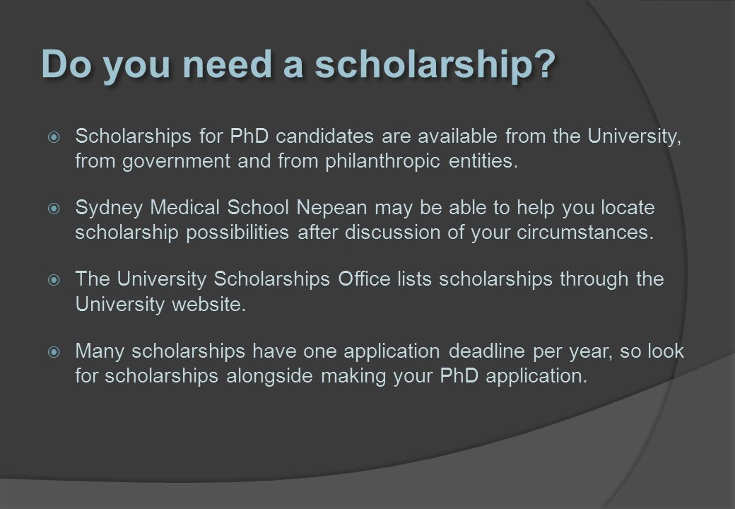  Scholarships for PhD candidates are available from the University, from government and from philanthropic entities.  Sydney Medical School Nepean m