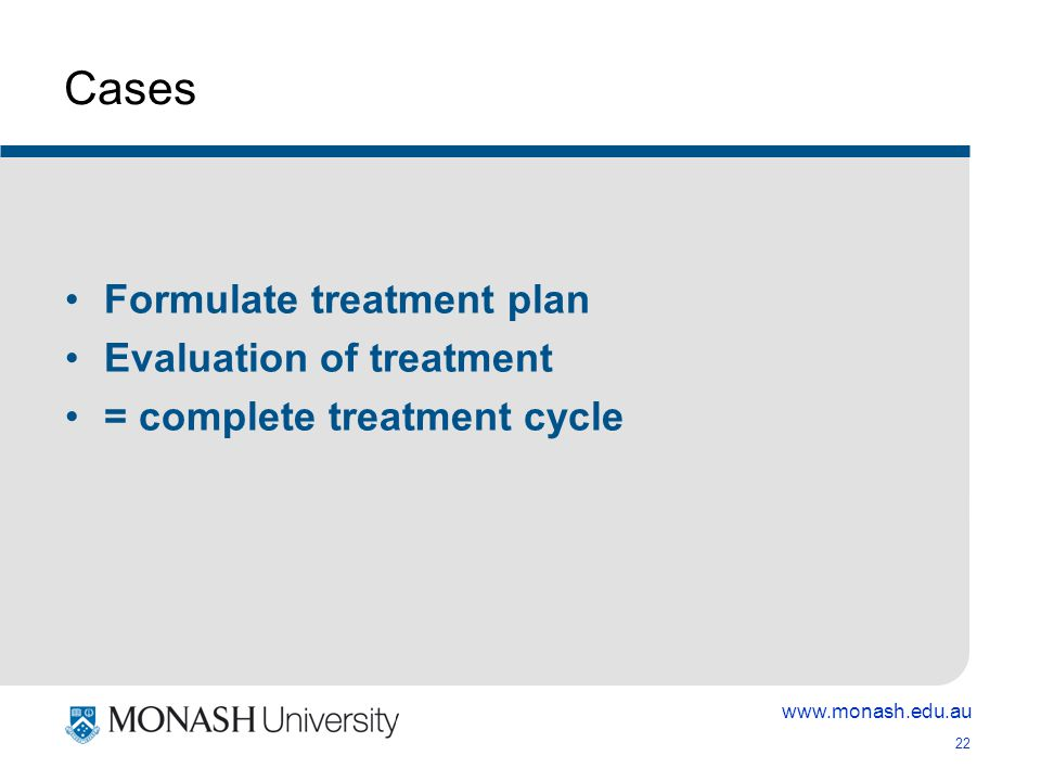 22 Cases Formulate treatment plan Evaluation of treatment = complete treatment cycle