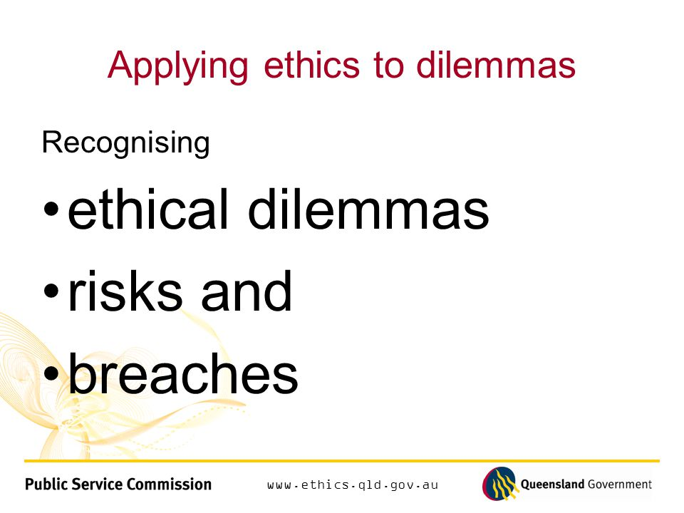 Applying ethics to dilemmas Recognising ethical dilemmas risks and breaches