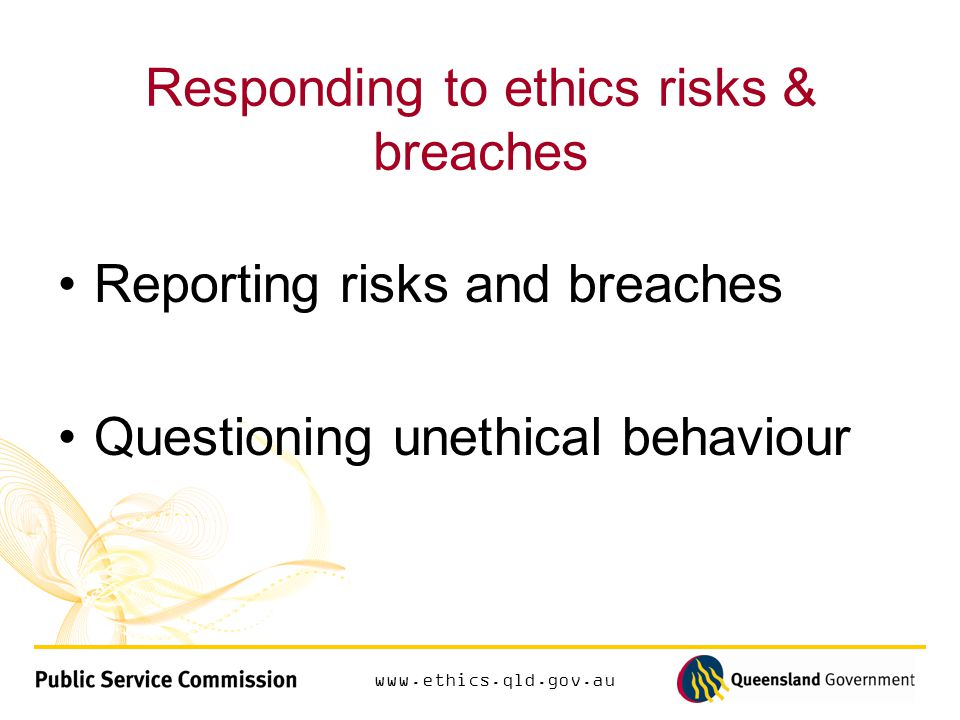 Responding to ethics risks & breaches Reporting risks and breaches Questioning unethical behaviour