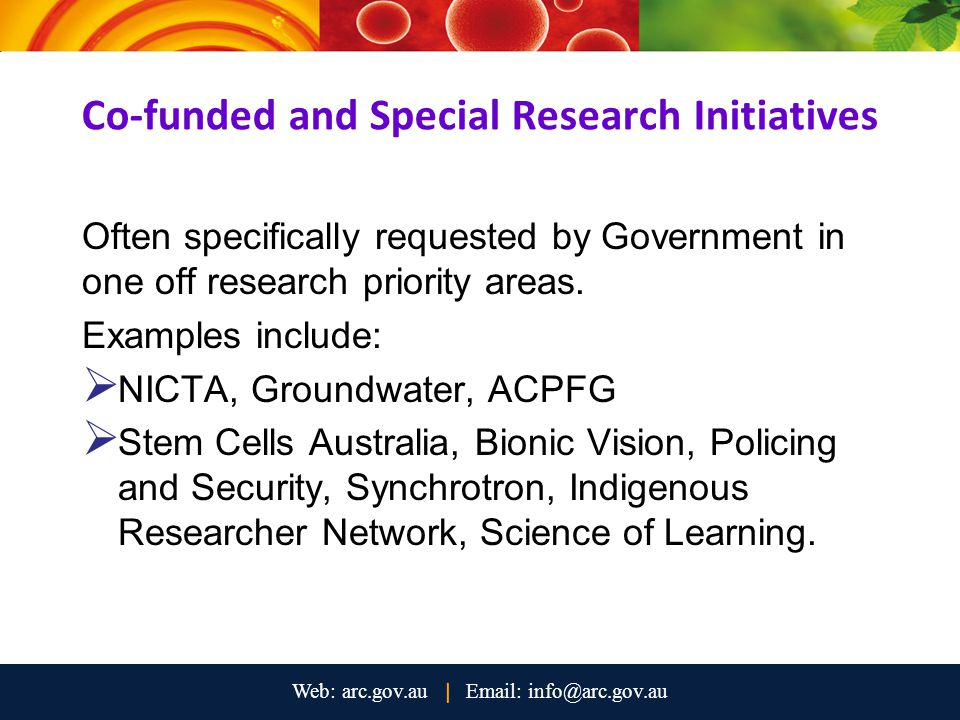 Co-funded and Special Research Initiatives Often specifically requested by Government in one off research priority areas. Examples include:  NICTA, G