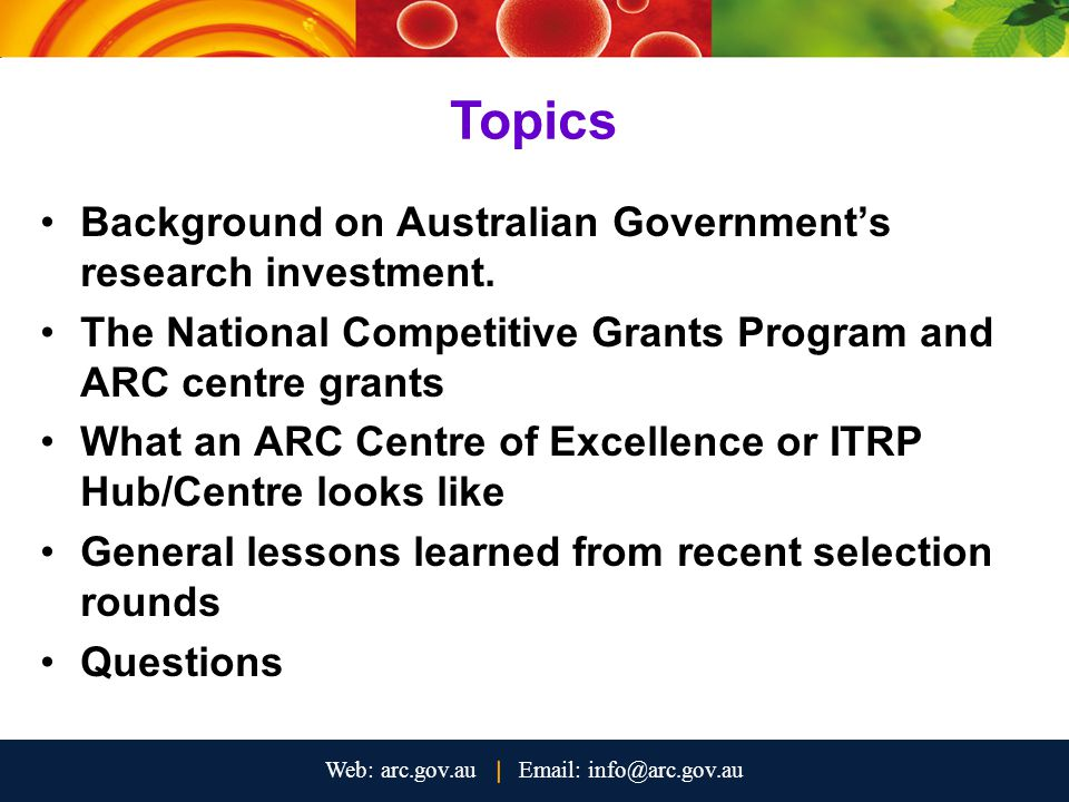 Background on Australian Government's research investment. The National Competitive Grants Program and ARC centre grants What an ARC Centre of Excelle