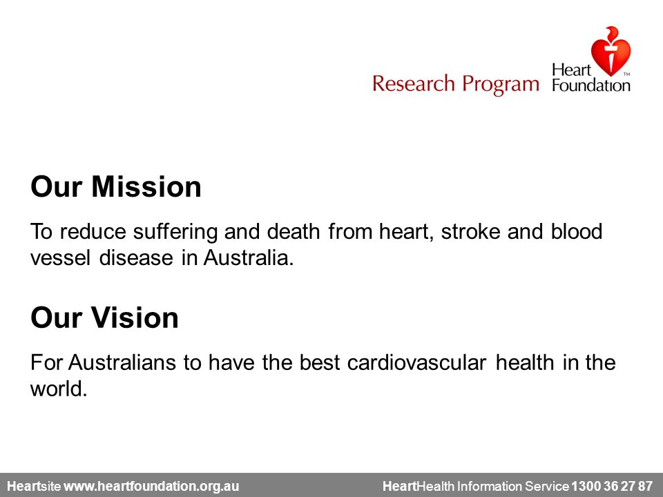 Heartsite www.heartfoundation.org.au HeartHealth Information Service 1300 36 27 87 Our Vision For Australians to have the best cardiovascular health in the world.