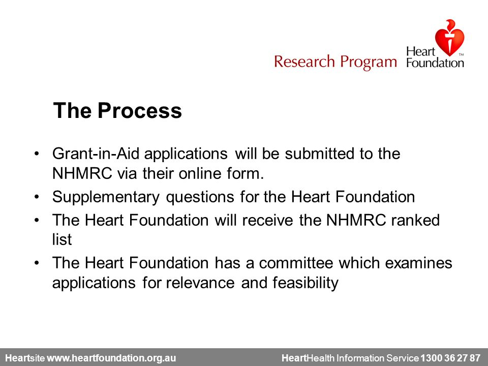 Heartsite www.heartfoundation.org.au HeartHealth Information Service 1300 36 27 87 Grant-in-Aid applications will be submitted to the NHMRC via their online form.