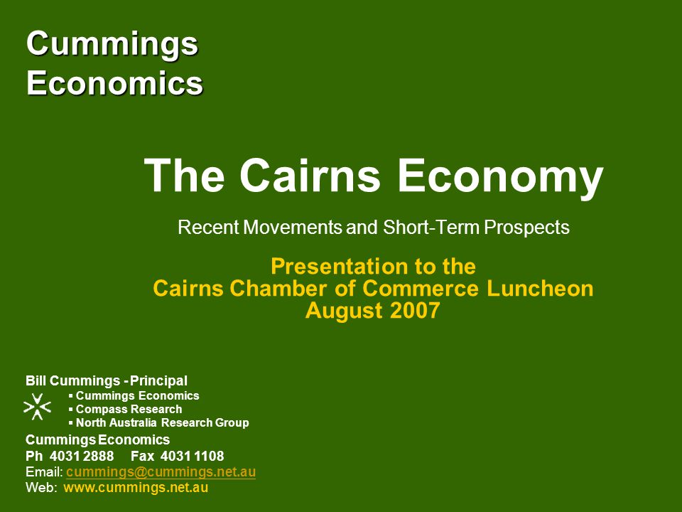 The Cairns Economy www.cummings.net.au August 2007 The past year has more than met expectations of continuing strong growth predicted in last year's review.