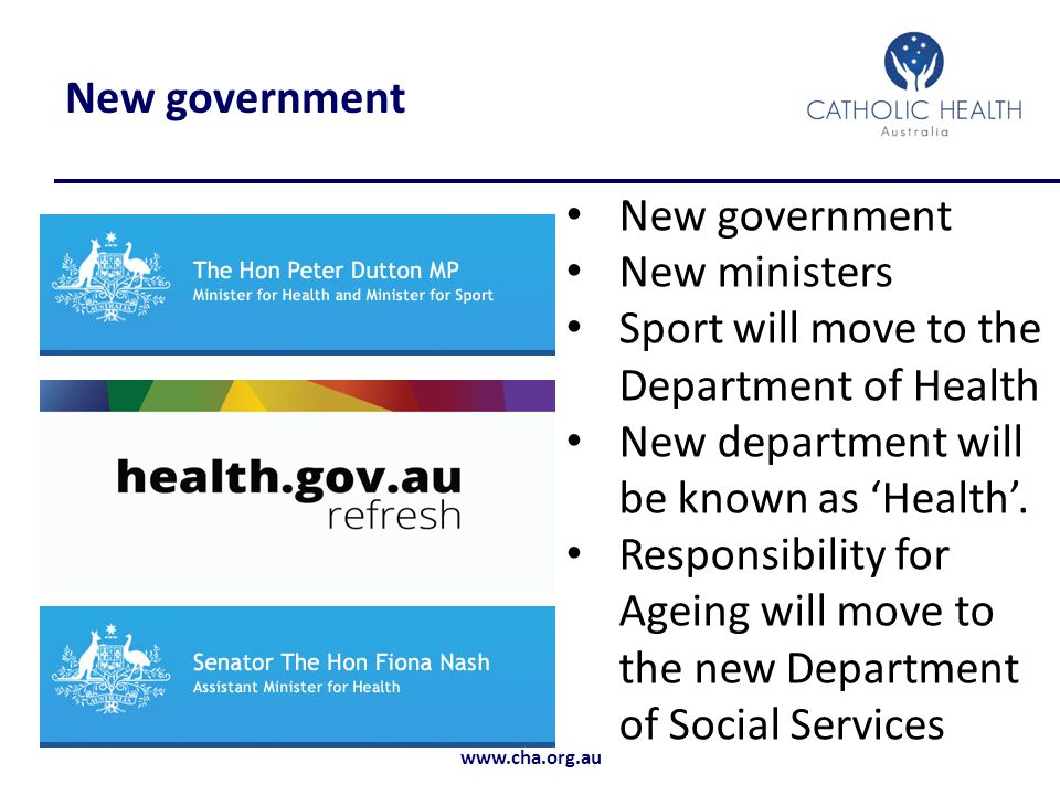 www.cha.org.au New government New ministers Sport will move to the Department of Health New department will be known as 'Health'.