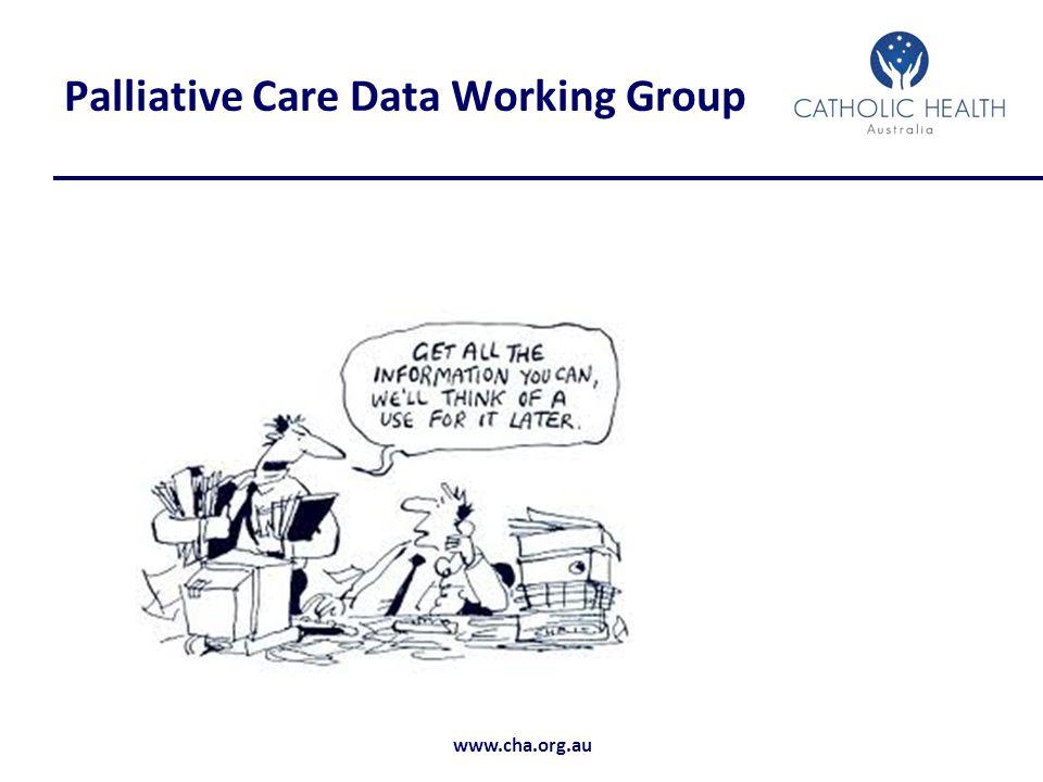 www.cha.org.au Palliative Care Data Working Group