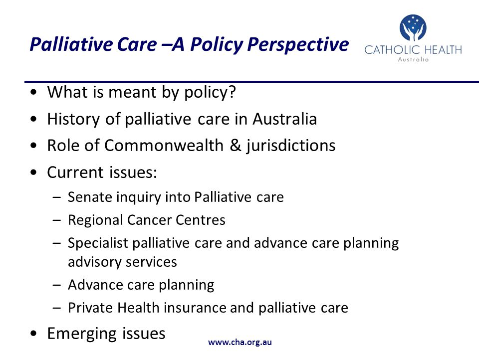 www.cha.org.au Palliative Care –A Policy Perspective What is meant by policy.