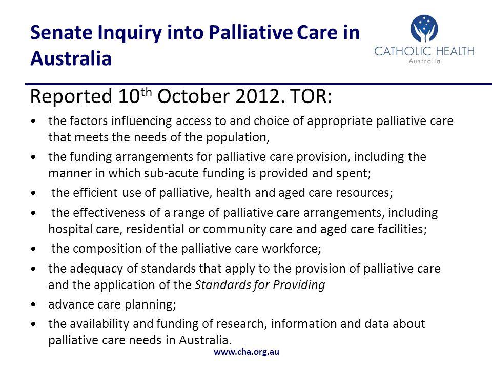 www.cha.org.au Senate Inquiry into Palliative Care in Australia Reported 10 th October 2012.