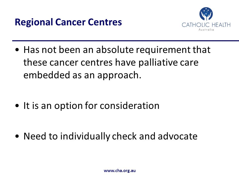 Regional Cancer Centres Has not been an absolute requirement that these cancer centres have palliative care embedded as an approach.