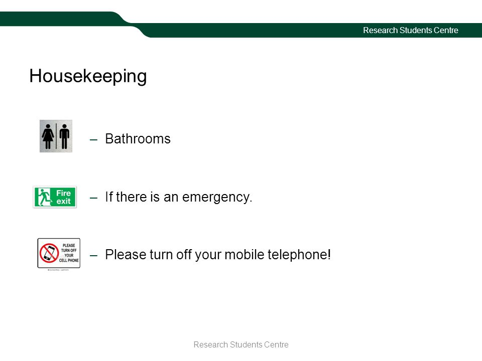 Housekeeping –Bathrooms –If there is an emergency.